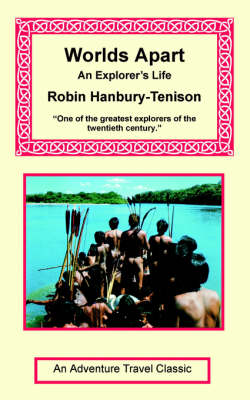 Worlds Apart - An Explorer's Life by Robin Hanbury-Tenison