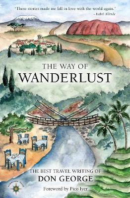 The Way of Wanderlust: The Best Travel Writing of Don George by Don George