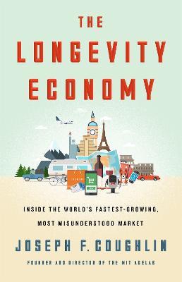 The Longevity Economy by Joseph F. Coughlin