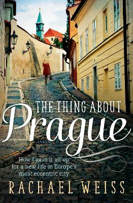 The Thing About Prague... by Rachael Weiss
