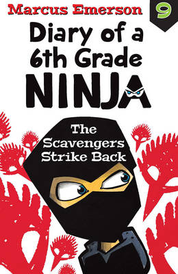 Scavengers Strike Back: Diary of a 6th Grade Ninja Book 9 by Marcus Emerson
