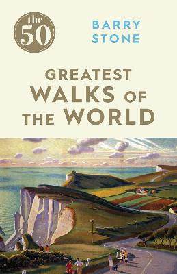 The 50 Greatest Walks of the World by Barry Stone