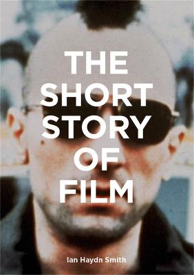 The Short Story of Film: A Pocket Guide to Key Genres, Films, Techniques and Movements book