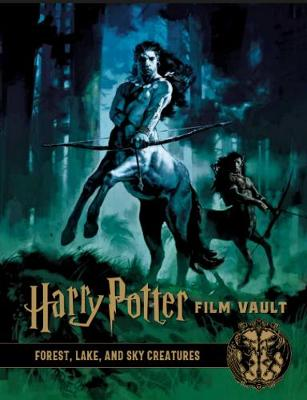 Harry Potter: The Film Vault - Volume 1: Forest, Sky & Lake Dwelling Creatures by Titan Books