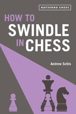 How to Swindle in Chess: snatch victory from a losing position book