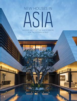 New Houses in Asia: Inspired Architecture and Interiors for the Modern World by The Images Publishing Group