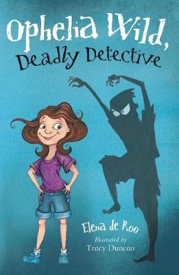 Ophelia Wild, Deadly Detective by Elena de Roo