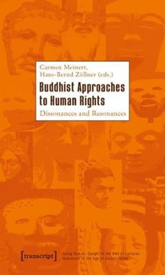 Buddhist Approaches to Human Rights: Dissonances and Resonances by Carmen Meinert