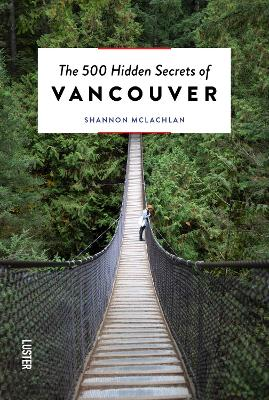 The 500 Hidden Secrets of Vancouver by Shannon McLachlan