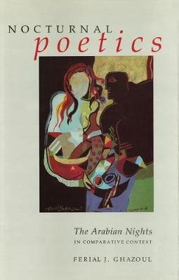 Nocturnal Poetics by Ferial J. Ghazoul