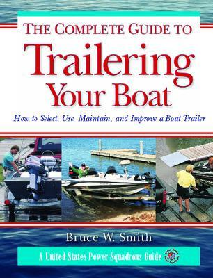 Complete Guide to Trailering Your Boat by W. Smith