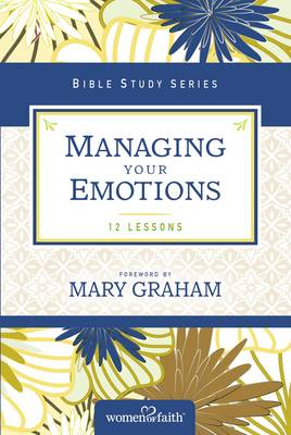 Managing Your Emotions by Women of Faith
