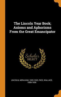 The Lincoln Year Book; Axioms and Aphorisms from the Great Emancipator by Abraham Lincoln