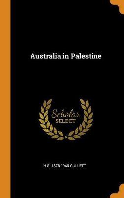 Australia in Palestine by H S 1878-1940 Gullett