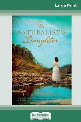 The Naturalist's Daughter (16pt Large Print Edition) by Tea Cooper