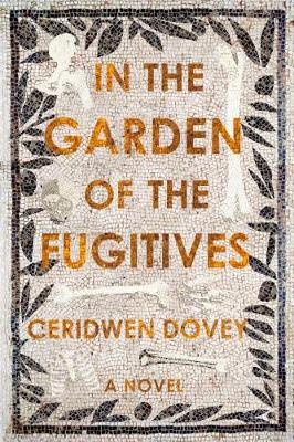 In the Garden of the Fugitives by Ceridwen Dovey