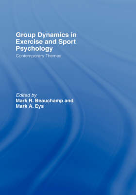 Group Dynamics in Exercise and Sport Psychology: Contemporary Themes by Mark R. Beauchamp