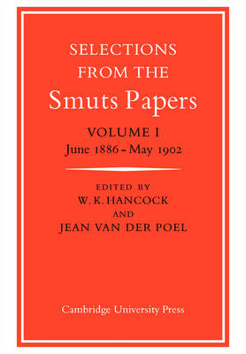 Selections from the Smuts Papers: Volume 1, June 1886-May 1902 by Jean van der Poel