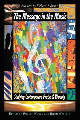 The Message in the Music: Studying Contemporary Praise and Worship by Robert H. Woods