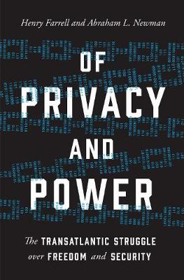 Of Privacy and Power: The Transatlantic Struggle over Freedom and Security by Henry Farrell