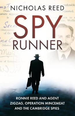 Spy Runner: Ronnie Reed and Agent Zigzag, Operation Mincemeat and the Cambridge Spies by Nicholas Reed