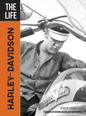 The Life Harley-Davidson by Darwin Holmstrom