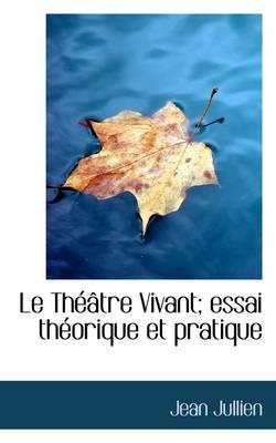 Le Theatre Vivant; Essai Theorique Et Pratique by Jean Jullien