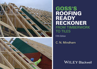Goss's Roofing Ready Reckoner: From Timberwork to Tiles by C. N. Mindham