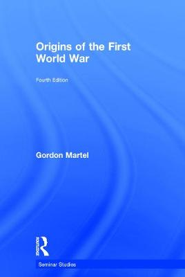 Origins of the First World War by Gordon Martel