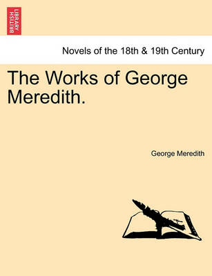 The Works of George Meredith. by George Meredith