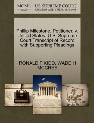 Phillip Milestone, Petitioner, V. United States. U.S. Supreme Court Transcript of Record with Supporting Pleadings by Ronald F Kidd