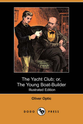 Yacht Club; Or, the Young Boat-Builder (Illustrated Edition) (Dodo Press) book