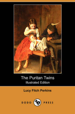 The Puritan Twins (Illustrated Edition) (Dodo Press) by Lucy Fitch Perkins