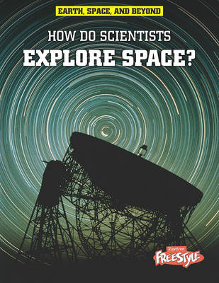 How Do Scientists Explore Space? by Robert Snedden