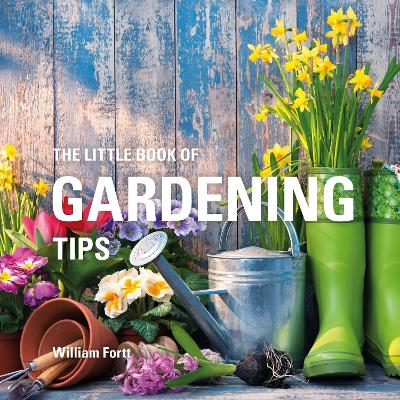 The Little Book of Gardening Tips by William Fortt