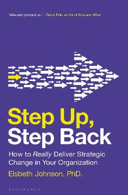 Step Up, Step Back: How to Really Deliver Strategic Change in Your Organization book