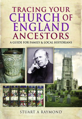 Tracing Your Church of England Ancestors by Stuart A. Raymond