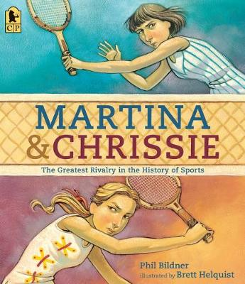 Martina and Chrissie: The Greatest Rivalry in the History of Sports by Phil Bildner