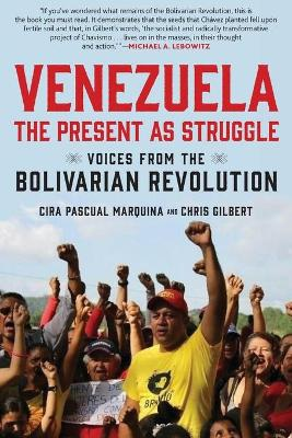 Venezuela, the Present as Struggle: Voices from the Bolivarian Revolution book