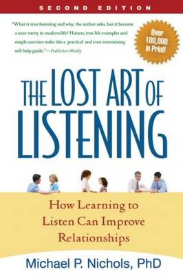 Lost Art of Listening, Second Edition by Michael P. Nichols