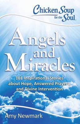 Chicken Soup for the Soul: Angels and Miracles by Amy Newmark