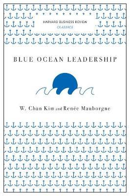Blue Ocean Leadership (Harvard Business Review Classics) by W. Chan Kim