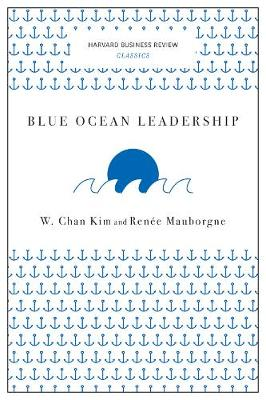Blue Ocean Leadership (Harvard Business Review Classics) by W. Chan Kim