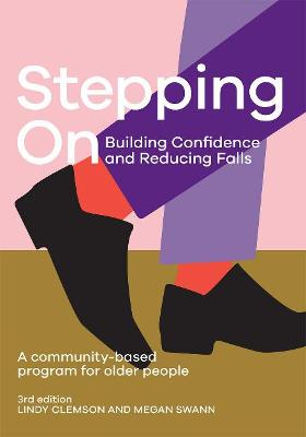 Stepping On: Building Confidence and Reducing Falls: A Community-Based Program for Older People by Lindy Clemson