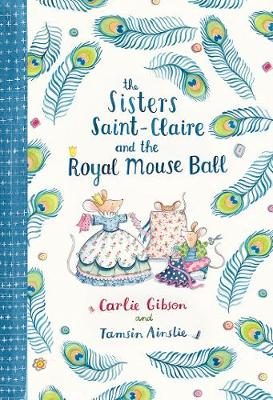 The Sisters Saint-Claire and the Royal Mouse Ball by Carlie Gibson