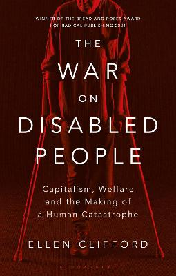 The War on Disabled People: Capitalism, Welfare and the Making of a Human Catastrophe by Ellen Clifford