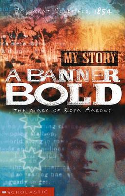 A Banner Bold: The Diary of Rose Aarons, Ballarat Goldfields, 1854 by Nadia Wheatley