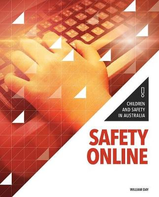 Children and Safety in Australia: Safety Online by William Day