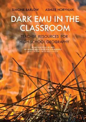 Dark Emu in the Classroom: Teacher Resources for High School Geography by Simone Barlow