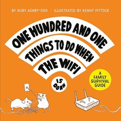 101 Things To Do When The Wifi Is Down by Ruby Ashby-Orr